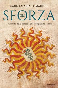 Gli Sforza. Il racconto della dinastia che fece grande Milano.pdf