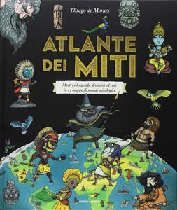 Atlante dei miti. Mostri e leggende, divinità ed eroi in 12 mappe di mondi mitologici. Ediz. a colori - Thiago de Moraes - copertina