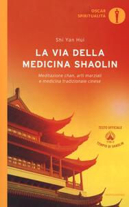 La via della medicina shaolin. Meditazione chan, arti marziali e medicina tradizionale cinese - Yan Hui Shi - copertina