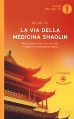 La via della medicina shaolin. Meditazione chan, arti marziali e medicina tradizionale cinese