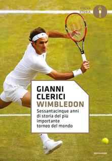 Wimbledon. Sessantacinque anni di storia del più importante torneo del mondo - Gianni Clerici - copertina