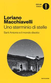 Uno Uno sterminio di stelle. Sarti Antonio e il mondo disotto - Macchiavelli Loriano - wuz.it