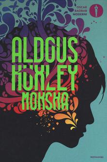 Moksha. Scritti sulla psichedelia e sull'esperienza della visione - Aldous Huxley - copertina