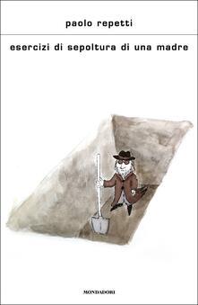 Esercizi di sepoltura di una madre - Paolo Repetti - copertina