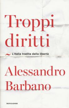 Troppi diritti. L'Italia tradita dalla libertà - Alessandro Barbano - copertina