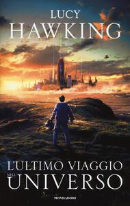 L' ultimo viaggio nell'universo - Lucy Hawking - copertina