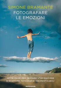 Fotografare le emozioni. Sette passi per trovare l'ispirazione e scattare fotografie indimenticabili - Simone Bramante - copertina