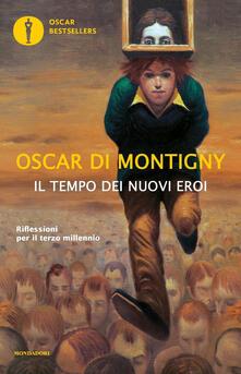 Il tempo dei nuovi eroi. Riflessioni per il terzo millennio - Oscar Di Montigny - copertina