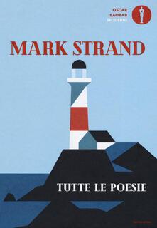 Tutte le poesie. Testo inglese a fronte - Mark Strand - copertina