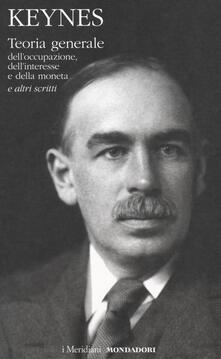 Teoria generale dell'occupazione, dell'interesse e della moneta e altri scritti - John Maynard Keynes - copertina