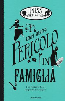 Pericolo in famiglia. Miss Detective. Vol. 6 - Robin Stevens - copertina