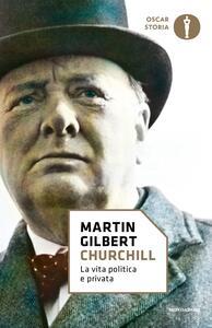 Churchill. La vita politica e privata - Martin Gilbert - copertina