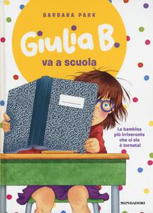 Giulia B. va a scuola. Ediz. illustrata - Barbara Park - copertina
