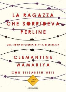 La ragazza che sorrideva perline. Una storia di guerra, di vita, di speranza - Clemantine Wamariya,Elisabeth Weil - copertina
