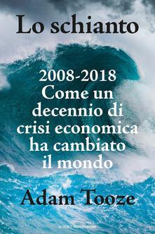 Lo schianto. 2008-2018. Come un decennio di crisi economica ha cambiato il mondo.pdf