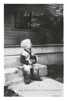 Lo spazio dei sogni - David Lynch,Kristine McKenna - copertina