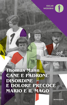 Cane e padrone-Disordine e dolore precoce-Mario e il mago - Thomas Mann - copertina