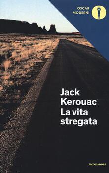 La vita stregata e altri scritti - Jack Kerouac - copertina