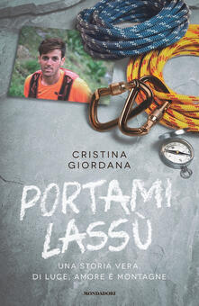 Portami lassù. Una storia vera, di luce, amore e montagne - Cristina Giordana - copertina