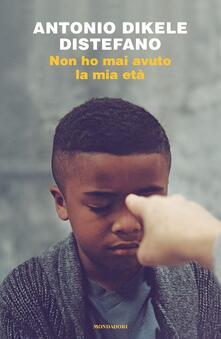 Non ho mai avuto la mia età - Antonio Dikele Distefano - copertina