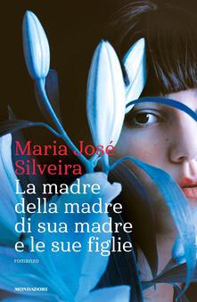 La madre della madre di sua madre e le sue figlie - Maria José Silveira - copertina