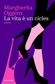 La vita è un cicles - Margherita Oggero - copertina