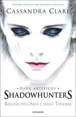 Libro Regina dell'aria e delle tenebre. Dark artifices. Shadowhunters. Ediz. speciale Cassandra Clare