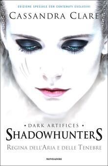 Radiosenisenews.it Regina dell'aria e delle tenebre. Dark artifices. Shadowhunters. Ediz. speciale Image