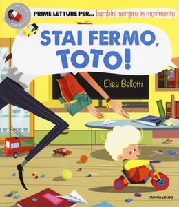Stai fermo, Toto! Ediz. a colori - Elisa Bellotti - copertina