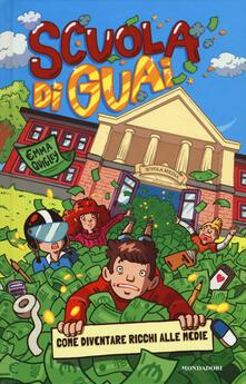Scuola di guai. Come diventare ricchi alle medie - Emma Quigley - copertina