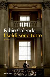 I soldi sono tutto - Fabio Calenda - copertina