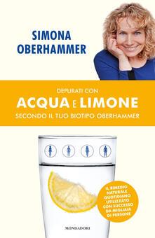Depurati con acqua e limone secondo il tuo biotipo Oberhammer. Il rimedio naturale quotidiano utilizzato con successo da migliaia di persone - Simona Oberhammer - copertina