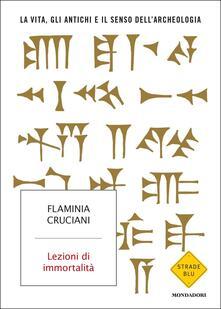 Lezioni di immortalità. La vita, gli antichi e il senso dell'archeologia - Flaminia Cruciani - copertina