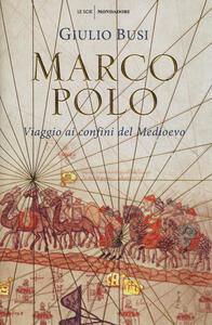 Marco Polo. Viaggio ai confini del Medioevo - Giulio Busi - copertina