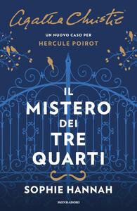 Il mistero dei tre quarti. Un nuovo caso per Hercule Poirot - Sophie Hannah,Agatha Christie® - copertina