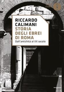 Storia degli ebrei di Roma. Dall'antichità al XX secolo - Riccardo Calimani - copertina