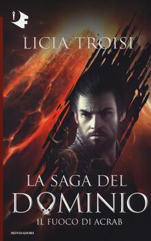 Il fuoco di Acrab. La saga del Dominio. Vol. 2 - Licia Troisi - copertina