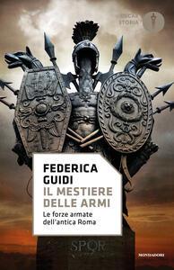 Il mestiere delle armi. Le forze armate dell'antica Roma - Federica Guidi - copertina