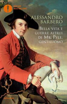 Bella vita e guerre altrui di mr. Pyle, gentiluomo - Alessandro Barbero - copertina