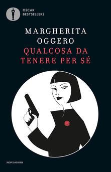 Qualcosa da tenere per sé - Margherita Oggero - copertina