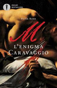 M. L'enigma Caravaggio - Peter Robb - copertina
