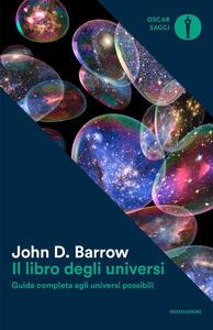 Il libro degli universi. Guida completa agli universi possibili - John D. Barrow - copertina