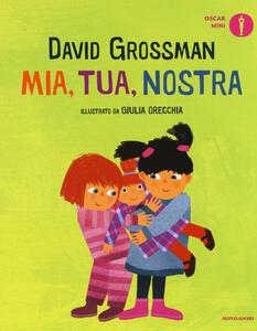 Mia, tua, nostra. Ediz. a colori - David Grossman - copertina