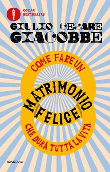 Come fare un matrimonio felice che dura tutta la vita - Giulio Cesare Giacobbe - copertina