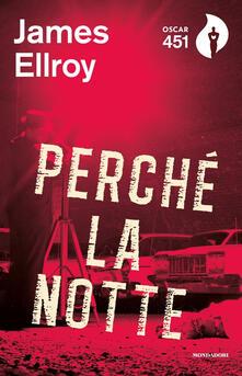 Perché la notte - James Ellroy - copertina