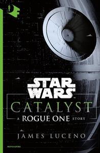 Catalyst. A Rogue One story. Star Wars - James Luceno - copertina