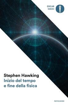 Inizio del tempo e fine della fisica - Stephen Hawking - copertina