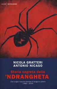 Storia segreta della 'ndrangheta. Una lunga e oscura vicenda di sangue e potere (1860-2018) - Nicola Gratteri,Antonio Nicaso - copertina