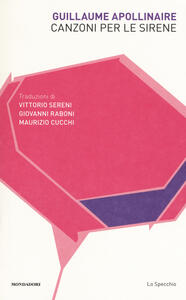 Canzoni per le sirene. Testo francese a fronte - Guillaume Apollinaire - copertina