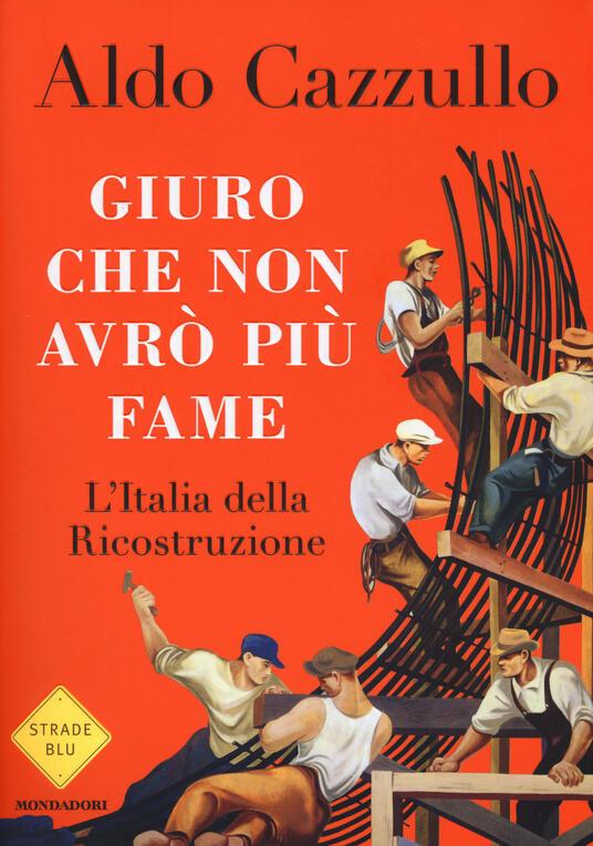 Giuro che non avrò più fame. L'Italia della Ricostruzione - Aldo Cazzullo - copertina